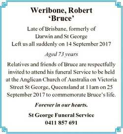 Weribone, Robert `Bruce' Late of Brisbane, formerly of Darwin and St George Left us all suddenly...