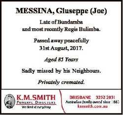 MESSINA, Giuseppe (Joe) Late of Bundamba and most recently Regis Bulimba. Passed away peacefully 31s...
