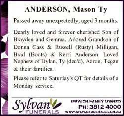 ANDERSON, Mason Ty Passed away unexpectedly, aged 3 months. Dearly loved and forever cherished Son o...