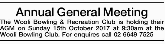 The Wooli Bowling & Recreation Club is holding their AGM on Sunday 15th October 2017 at...