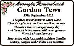 Lovingly Remembered Gordon Tews 25th September 2013 The place in our hearts is yours alone There&#39...
