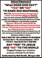 """Advertisement """"What DOES GOD SAY?"""" """"YES"""" OR """"NO"""" TO SAME SEX MARRIAGE. Mark 10:6. Jesus said; But from the beginning of creation God made them MALE and FEMALE If you are at all confused about the answer to this question you may wish to know the opinion our Creator ..."""