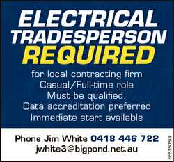 ELECTRICAL TRADESPERSON REQUIRED Phone Jim White 0418 446 722 jwhite3@bigpond.net.au 6681508aa for l...