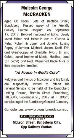 Malcolm George McCRACKEN Aged 88 years. Late of Beatrice Street, Bundaberg. Passed away at the Frien...