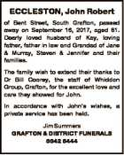 ECCLESTON, John Robert of Bent Street, South Grafton, passed away on September 16, 2017, aged 81. Dearly loved husband of Kay, loving father, father in law and Grandad of Jane & Murray, Steven & Jennifer and their families. The family wish to extend their thanks to Dr Bill Coorey, the staff of ...