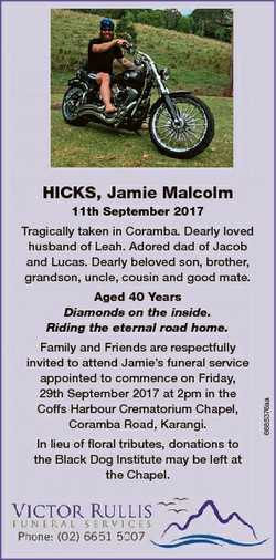 HICKS, Jamie Malcolm 11th September 2017 Tragically taken in Coramba. Dearly loved husband of Leah....