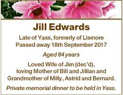 Jill Edwards Late of Yass, formerly of Lismore Passed away 18th September 2017 Aged 84 years Loved W...