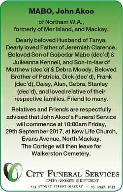 MABO, John Akoo of Northam W.A., formerly of Mer Island, and Mackay. Dearly beloved Husband of Tanya...