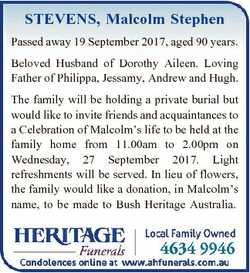 STEVENS, Malcolm Stephen Passed away 19 September 2017, aged 90 years. Beloved Husband of Dorothy Ai...