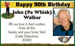 Happy 90th Birthday John (Pa Whisk) Walker All our love & best wishes From all the Family and yo...