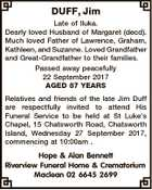 DUFF, Jim Late of Iluka. Dearly loved Husband of Margaret (decd). Much loved Father of Lawrence, Graham, Kathleen, and Suzanne. Loved Grandfather and Great-Grandfather to their families. Passed away peacefully 22 September 2017 AGED 87 YEARS Relatives and friends of the late Jim Duff are respectfully invited to attend His ...