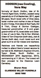 HOOSON (nee Cowling), Vera May formerly of South Grafton, late of St. Francis Aged Care, Grafton, passed away peacefully on 21st September, 2017, aged 93 years. Much loved wife of Clive (dec), loved mother and mother-in-law of Noela & John Hickey, Vicki (dec) & Rod Fayle, Sid & Trish, Cheryl & Damian Costigan, treasured ...