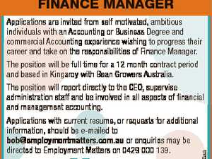 FINANCE MANAGER Applications are invited from self motivated, ambitious individuals with an Accounting or Business Degree and commercial Accounting experience wishing to progress their career and take on the responsibilities of Finance Manager. The position will be full time for a 12 month contract period and based in Kingaroy with ...
