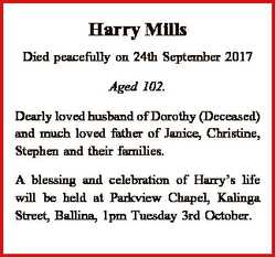 Harry Mills Died peacefully on 24th September 2017 Aged 102. Dearly loved husband of Dorothy (Deceas...