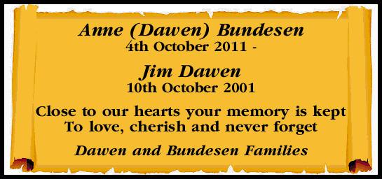 Anne (Dawen) Bundesen 4th October 2011   Jim Dawen 10th October 2001   Close to our heart...