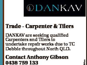 Trade - Carpenter & Tilers Contact Anthony Gibson 0438 759 133 6684884aa DANKAV are seeking qualified Carpenters and Tilers to undertake repair works due to TC Debbie throughout North QLD.