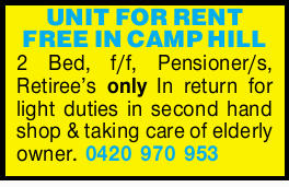 UNIT FOR RENT FREE IN CAMP HILL    2 Bedroom, fully furnished Unit.    Pensioner/s,...