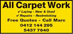 All Carpet Work Laying - New & Used Repairs - Restretching Free Quotes - Call Marc 0412 144 2...