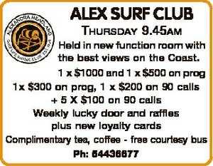 <p> ALEX SURF CLUB THURSDAY </p> <p> Sunshine Coast Bingo Centre wish to advise that Thursday...</p>