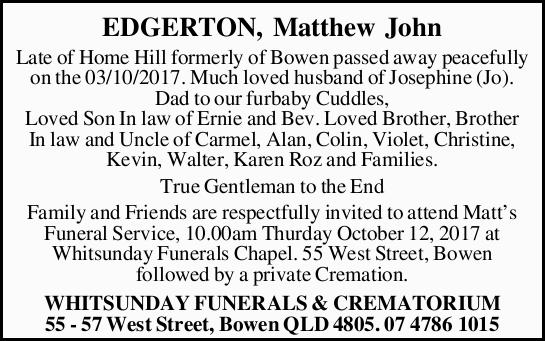 EDGERTON, Matthew John Late of Home Hill formerly of Bowen passed away peacefully on the 03/10/20...