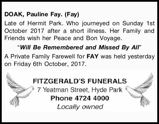 DOAK, Pauline Fay. (Fay) Late of Hermit Park. Who journeyed on Sunday 1st October 2017 after a sh...