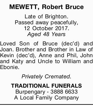 MEWETT, Robert Bruce Late of Brighton. Passed away peacefully, 12 October 2017. Aged 48 Years Lov...