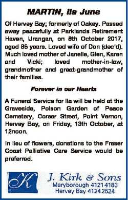 MARTIN, Ila June Of Hervey Bay; formerly of Oakey. Passed away peacefully at Parklands Retirement Ha...