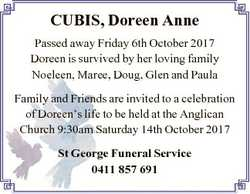 CUBIS, Doreen Anne Passed away Friday 6th October 2017 Doreen is survived by her loving family Noele...