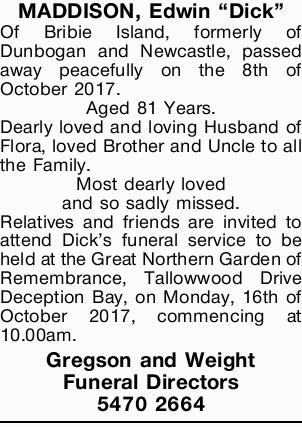 Maddison, Edwin Dick Of Bribie Island, formerly of Dunbogan and Newcastle, passed away peacefully...