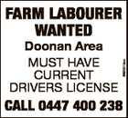 Doonan Area MUST HAVE CURRENT DRIVERS LICENSE 6693519ab FARM LABOURER WANTED CALL 0447 400 238