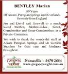 BENTLEY Marian 89 Years Of Arcare, Peregian Springs and Riverlands formerly from England Jan and David said farewell to a much loved Mother, Mother-in-law, Sister, Grandmother and Great-Grandmother, in a Private Cremation. We wish to thank the wonderful staff at Arcare Peregian Springs and Dr Gordon Strachan for their care ...