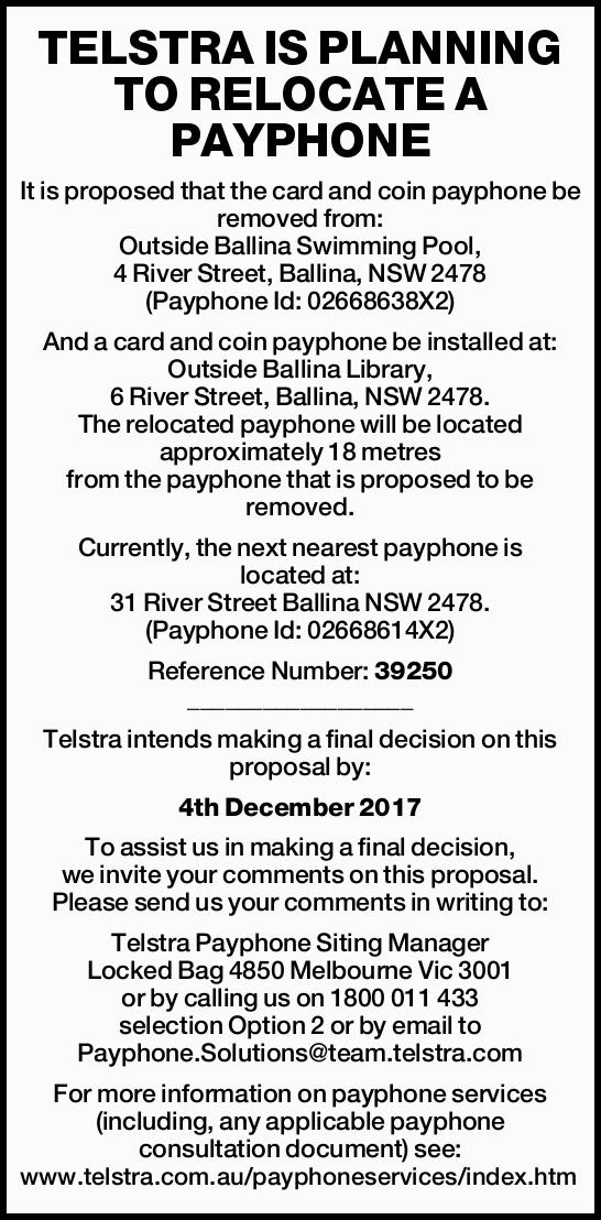 TELSTRA IS PLANNING TO RELOCATE A PAYPHONE It is proposed that the card and coin payphone be remo...