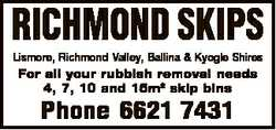 RICHMOND SKIPS Lismore, Richmond Valley, Ballina & Kyogle Shires For all your rubbish removal...