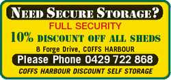 NEED SECURE STORAGE? 10% FULL SECURITY DISCOUNT OFF ALL SHEDS 8 Forge Drive, COFFS HARBOUR Please...