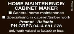 HOME MAINTENENCE/ CABINET MAKER  General home maintenance Specialising in cabinet/timber work...