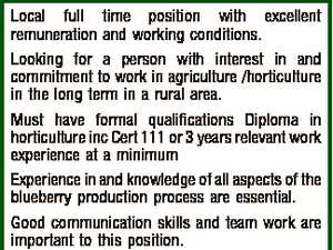 Fruit Inspector Local full time position with excellent remuneration and working conditions. Looking for a person with interest in and commitment to work in agriculture /horticulture in the long term in a rural area. Must have formal qualifications Diploma in horticulture inc Cert 111 or 3 years relevant work experience ...