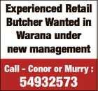 Experienced Retail Butcher Wanted in Warana under new management Call - Conor or Murry : 54932573