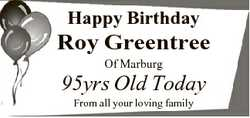 Happy Birthday Roy Greentree Of Marburg 95yrs Old Today From all your loving family