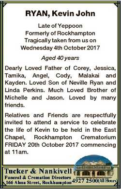 RYAN, Kevin John Late of Yeppoon Formerly of Rockhampton Tragically taken from us on Wednesday 4th O...