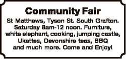 Community Fair St Matthews, Tyson St. South Grafton. Saturday 8am-12 noon. Furniture, white elephant...