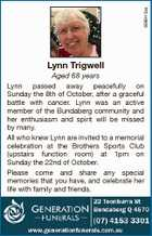 6696413aa Lynn Trigwell Aged 68 years Lynn passed away peacefully on Sunday the 8th of October, after a graceful battle with cancer. Lynn was an active member of the Bundaberg community and her enthusiasm and spirit will be missed by many. All who knew Lynn are invited to a memorial ...