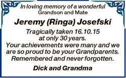 In loving memory of a wonderful Grandson and Mate Jeremy (Ringa) Josefski Tragically taken 16.10.15...