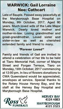 WARWICK: Gail Lorraine Nee: Cathcart Late of Bauple. Passed away peacefully at the Maryborough Base...