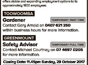 JOBS AT council Toowoomba Regional Council administers a diverse range of community services to a region rich in resources and opportunities. Sympathetic to the work life balance, Council offers stable and expanding employment options to its approximately 1800 employees. TOOWOOMBA Gardener TEMPORARY PART-TIME Contact Gary Arnold on 0407 621 250 ...