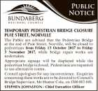 Public Notice TEMPORARY PEDESTRIAN BRIDGE CLOSURE Heading Body bold NORVILLE underline back to normal PUIE copy STREET, The Public Heading 2 are advised that the Pedestrian Bridge at thecopy end of Puieunderline Street, Norville, Body 2 bold back to will be closed to pedestrians from Friday 13 October 2017 to ...