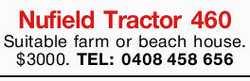 Nufield Tractor 460 Suitable farm or beach house. $3000. TEL: 0408458656