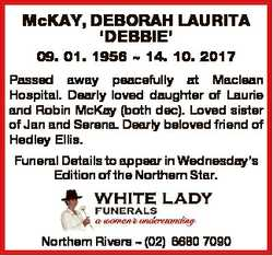 McKAY, DEBORAH LAURITA `DEBBIE' 09. 01. 1956  14. 10. 2017 Passed away peacefully at Maclean Hos...