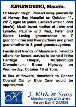 KERSNOVSKI, Maude. Of Maryborough. Passed away peacefully at Hervey Bay Hospital on October 11, 2017...