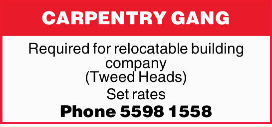 CARPENTRY GANG   Required for relocatable building company (Tweed Heads)   Set rates  ...