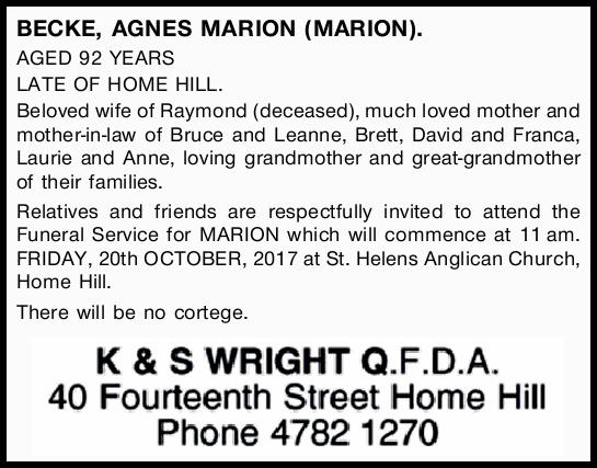 BECKE, AGNES MARION (MARION). AGED 92 YEARS LATE OF HOME HILL. Beloved wife of Raymond (deceased)...